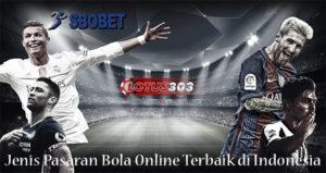 Jenis Pasaran Bola Online Terbaik di Indonesia