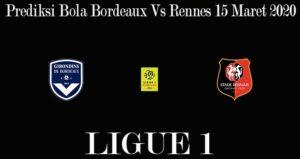 Prediksi Bola Bordeaux Vs Rennes 15 Maret 2020